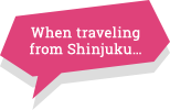 When traveling from Shinjuku…